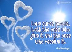 Love cures people, both the ones who give it and the ones who receive it ~ Karl A. Menninger - @lifeadvancer ~ #lifeadvancer