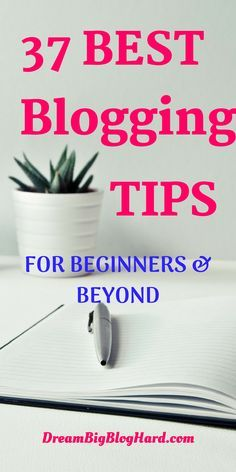 37 Best blogging tips and ideas for beginners and beyond bloggers. Tools, resources, software, social media and more to create amazing content, drive more traffic to your blog and monetize. #bloggingtips, #bloggingideas, #blog, #growyourblog #makemoneyblogging #dreambigbloghard