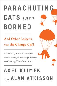 Parachuting Cats into Borneo - And Other Lessons from the Change Café