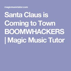 Santa Claus is Coming to Town BOOMWHACKERS   Magic Music Tutor