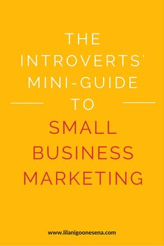 The Introverts' Mini Guide to Small Business Marketing | Lilani Goonesena -  - Does the idea of marketing, social media and blogging YOUR business make you break out in a sweat? I get it! Don't panic! Here's how to manage small business marketing as an introvert...