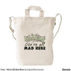 Cats - We're All Mad Here Duck Bag