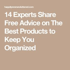 14 Experts Share Free Advice on The Best Products to Keep You Organized