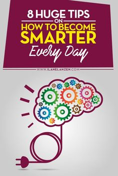 How to become smarter   I think that one of the big goals in everyones life should be to become smarter every day   http://www.ilanelanzen.com/personaldevelopment/8-huge-tips-on-how-to-become-smarter-every-day/