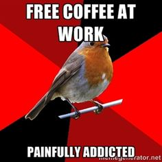 Free coffee at work Painfully addicted | Retail Robin