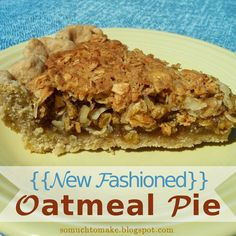 """So Much To Make: """"New Fashioned"""" Oatmeal Pie"""