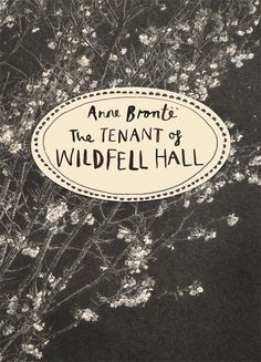 Part of the Vintage Classics Brontë Series: Anne Brontë's beautifully designed The Tenant of Wildfell Hall.