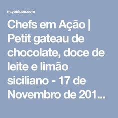 Chefs em Ação | Petit gateau de chocolate, doce de leite e limão siciliano - 17 de Novembro de 2016 - YouTube