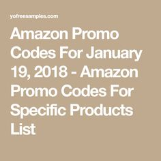 Amazon Promo Codes For January 19, 2018 - Amazon Promo Codes For Specific Products List