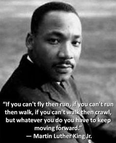 If you can't fly then run, if you can't run then walk, if... | Martin Luther King Jr Picture Quotes | Quoteswave