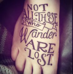 This quote is from the poem 'All That Is Gold Does Not Glitter' by J. R. R. Tolkien for 'The Lord of the Rings.' And now it's a beautiful tattoo.