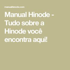 Manual Hinode - Tudo sobre a Hinode você encontra aqui!
