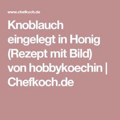 Knoblauch eingelegt in Honig (Rezept mit Bild) von hobbykoechin | Chefkoch.de