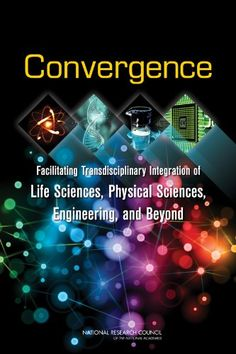 Convergence:: Facilitating Transdisciplinary Integration of Life Sciences, Physical Sciences, Engineering, and Beyond by Committee on Key Challenge Areas for Convergence and Health http://primo.lib.umn.edu/primo_library/libweb/action/dlDisplay.do?vid=TWINCITIES&docId=UMN_ALMA51623698290001701