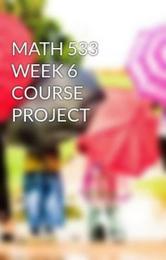 #wattpad #short-story MATH 533 WEEK 6 COURSE PROJECT  TO purchase this tutorial visit following link: http://wiseamerican.us/product/math-533-week-6-course-project/ Contact us at: SUPPORT@WISEAMERICAN.US MATH 533 WEEK 6 COURSE PROJECT MATH 533 Week 6 Course Project Part B MATH 533 Week 6 Course Project Part B MATH 533 W...
