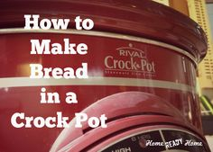 How to Make Bread in a Crock-Pot - Home Ready Home Love this, you can still bake when it's hot out of if your oven is broke. This would work well for a Dutch oven outside, too.