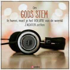 Om Gods stem te horen, moet je het volume van de wereld zachter zetten. | Sestra | Quotes | Spreuken | Christian | Christelijk | Geloof | Faith | Listen | Luisteren