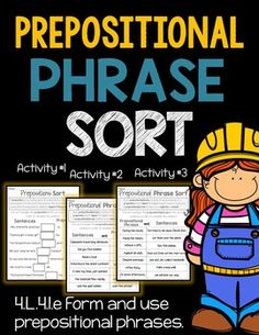 Prepositional Phrase Cut & Paste Sort, Anchor Sheets & Printables! Common core ligned to CCSS.ELA-LITERACY.L.4.1.E Form and use prepositional phrases. Students will have a hands on approach to prepositions and prepositional phrases. First they'll cut, sort, and paste the prepositions to t...
