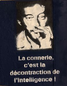 Serge Gainsbourg citation en pochoir sur coque de bateau. La connerie c'est la décontraction de l'intelligence! Serge Gainsbourg format 57X65 https://www.facebook.com/Mathieu-création-117839098637341/?ref=bookmarks  Contact: mathieucreation@yahoo.com