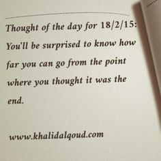 Thought of the day for 18/2/15: You'll be surprised to know how far you can go from the point where you thought it was the end. www.khalidalqoud.com #GCC #Bahrain #UAE #KSA #SaudiArabia #Oman #Qatar...