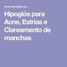 Hipoglós para Acne, Estrias e Clareamento de manchas