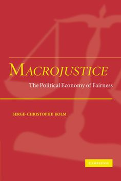 Macrojustice: the political economy of fairness / Serge-Christophe Kolm. Cambridge University Press, 2004. http://cataleg.ub.edu/record=b2151146~S1*cat. #bibeco