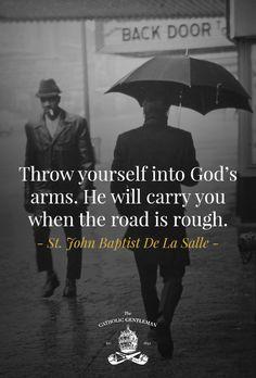 Throw yourself into God's arms.