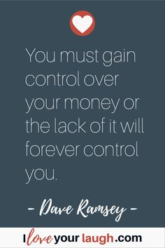 Dave Ramsey inspirational quote: You must gain control over your money or the lack of it will forever control you. This Is Us Quotes, Mom Quotes, Success Quotes, Budget Quotes, Dave Ramsey Quotes, Money Makeover, Financial Peace, Mom Advice