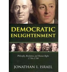 Democratic enlightenment : philosophy, revolution, and human rights, 1750-1790 / Jonathan I. Israel