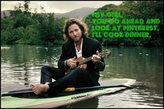 I am DYING from laughter right now. Oh, Eddie Vedder <3