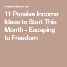 11 Passive Income Ideas to Start This Month - Escaping to Freedom