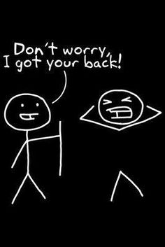 Here's an EASY to draw homemade card message to make for friends, to give a laugh,  encourage people! - Stick figure cartoon for friends... with message: Don't Worry, I got your back. - DdO:) - https://www.pinterest.com/DianaDeeOsborne/funky-mood-lifters/ - FUNKY MOOD LIFTERS. One of those support pictures - pun intended! - that will end up tucked into a book as a bookmark smile forever. Cute in via Laurie HH ;)