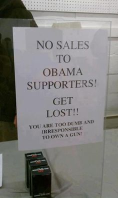 For to say I think this sign is funny. And for anyone who likes guns and likes Obama you need to re think one of the two.