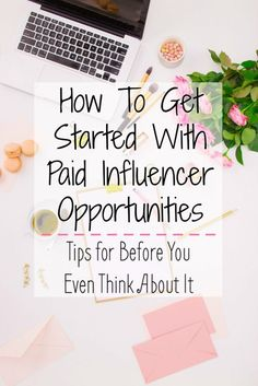 How To Get Started With Paid Influencer Opportunities - Tips for before you even think about it