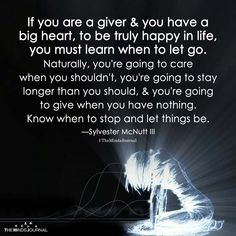 If you are a giver & you have a big heart, learn to let go of a bad work environment Giver Quotes, Wisdom Quotes, True Quotes, Motivational Quotes, Inspirational Quotes, Cliche Quotes, Big Heart Quotes, Life Quotes Love, Great Quotes