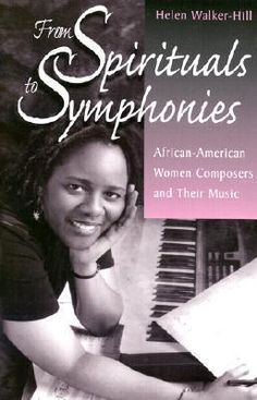 From Spirituals to Symphonies: African-American Women Composers and Their Music by Helen Walker-Hill