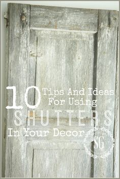 SHUTTER LOVE  10 tips and ideas for using shutters in your decor