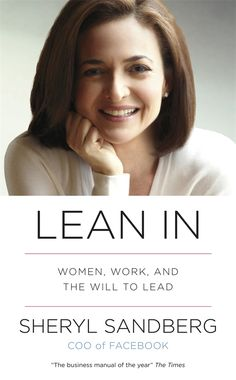 Lean In: Women, Work, and the Will to Lead - Sheryl Sandberg  Oh my gosh - I LOVE this book and her message!