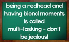 redhead sayings and quotes | being a redhead and having blond moments is called multi-tasking - don ...