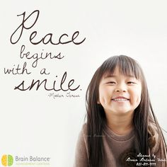 """#Peace begins with a #smile.."" Mother Teresa #peaceful #inspiring #inspirational #smiling #happiness #choosehappiness #motivational #motivationmonday #inspiring #StGeorge #SouthJordan #PleasantGrove #Bountiful #Utah #UT #socialskills #academicdifficulties #behaviorissues #sensoryissues #addressthecause #brainbalance #afterschoolprogram"