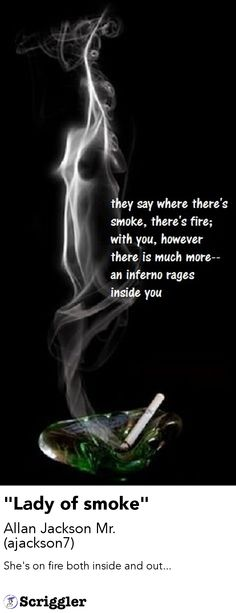 """Lady of smoke"" by Allan Jackson Mr. (ajackson7) https://scriggler.com/detailPost/poetry/35040"