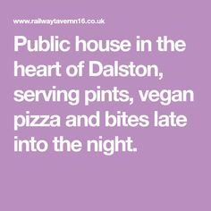 Public house in the heart of Dalston, serving pints, vegan pizza and bites late into the night.