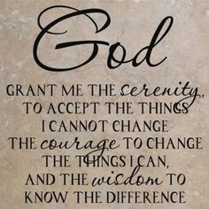 The Serenity Prayer...  This is used in 12 Step programs on a daily basis and it works.