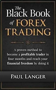 The Black Book of Forex Trading: A Proven Method to Become a Profitable Trader in Four Months and Reach Your Financial Freedom by Doing it (Forex Trading, Forex for Beginners, Forex Strategy) Have you lost money trading the Forex Markets? Or Are you consi Forex Trading Basics, Learn Forex Trading, Forex Trading Strategies, Forex Strategies, Forex Beginner, Stock Market For Beginners, Trade Finance, Finance Business, Bitcoin Business