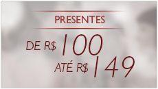 Presentes de R$ 100,00 até R$ 149,00