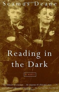 Reading in the Dark - Seamus Deane's first novel is a mesmerizing story of childhood set against the violence of Northern Ireland in the 1940s and 1950s.
