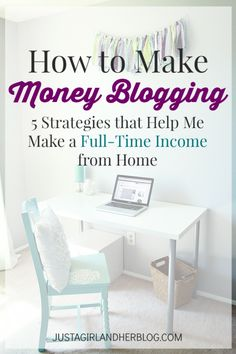 How to Make Money Blogging: 5 Strategies that Help Me Make a Full-Time Income from Home | Great tips from Just a Girl and Her Blog