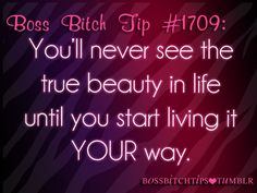 """""""Boss Bitch Tip #1709: You'll never see the true beauty in life until you start living it your way."""" So true. --- Be yourself, love yourself because you're a chosen one, called by name. Isaiah 43:1 #quote"""
