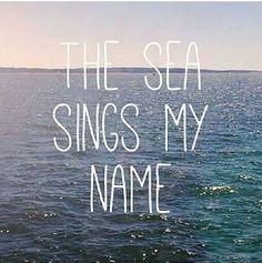 The sea sings my name