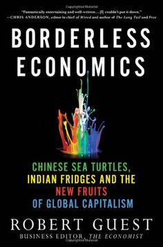 Borderless Economics: Chinese Sea Turtles, Indian Fridges and the New Fruits of Global Capitalism by Robert Guest,http://www.amazon.com/dp/0230113826/ref=cm_sw_r_pi_dp_sYnftb09B2W1N5WN